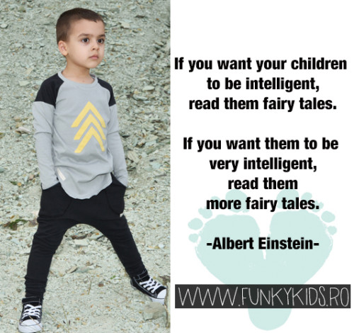 "True story: ""If you want your children to be intelligent, read them fairy tales"" -Einstein"